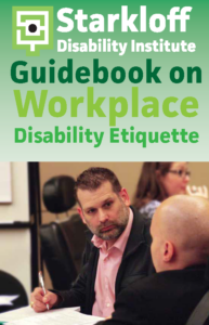 Starkloff Disability Institute Guidebook on Disability Etiquette in the Workplace